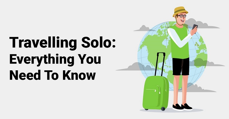 Travelling Solo Everything You Need To Know